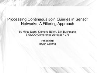 Processing Continuous Join Queries in Sensor Networks: A Filtering Approach  by Mirco Stern, Klemens B hm, Erik Buchmann