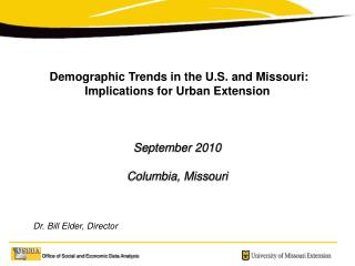 Demographic Trends in the U.S. and Missouri:  Implications for Urban Extension    September 2010  Columbia, Missouri