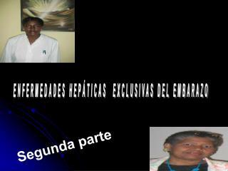 ENFERMEDADES HEP TICAS  EXCLUSIVAS DEL EMBARAZO
