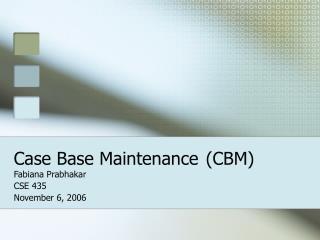 Case Base Maintenance CBM