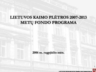 LIETUVOS KAIMO PLETROS 2007-2013 METU FONDO PROGRAMA      2006 m. rugpjucio men.