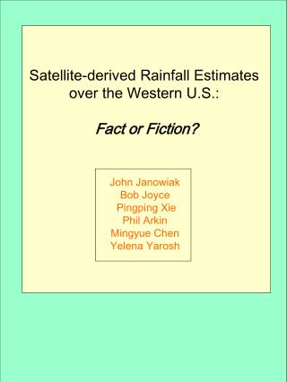 Satellite-derived Rainfall Estimates  over the Western U.S.:   Fact or Fiction    John Janowiak  Bob Joyce  Pingping Xie