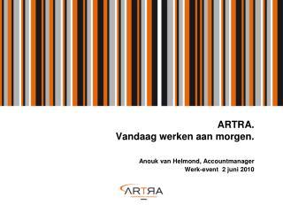 ARTRA. Vandaag werken aan morgen.                   Anouk van Helmond, Accountmanager                       Werk-event