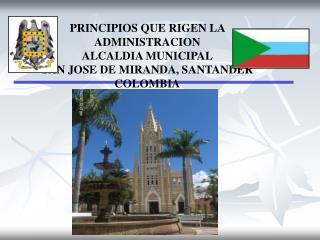 PRINCIPIOS QUE RIGEN LA ADMINISTRACION ALCALDIA MUNICIPAL SAN JOSE DE MIRANDA, SANTANDER COLOMBIA