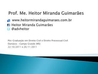 Prof. Me. Heitor Miranda Guimar es   heitormirandaguimaraes.br    Heitor Miranda Guimar es    advheitor