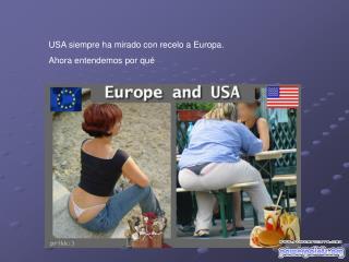 USA siempre ha mirado con recelo a Europa.  Ahora entendemos por qu