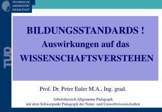 Prof. Dr. Peter Euler M.A., Ing. grad.  Arbeitsbereich Allgemeine P dagogik mit dem Schwerpunkt P dagogik der Natur- und