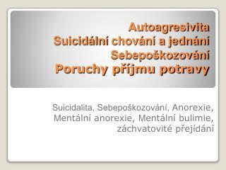 Autoagresivita Suicid ln  chov n  a jedn n  Sebepo kozov n  Poruchy pr jmu potravy