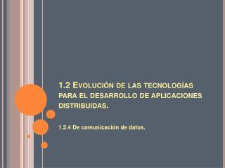 1.2 Evoluci n de las tecnolog as para el desarrollo de aplicaciones distribuidas.