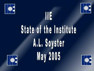 IIE State of the Institute A.L. Soyster May 2005