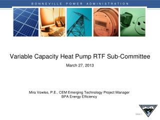Variable Capacity Heat Pump RTF Sub-Committee March 27, 2013