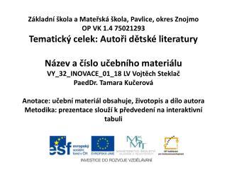 Z kladn   kola a Matersk   kola, Pavlice, okres Znojmo OP VK 1.4 75021293 Tematick  celek: Autori detsk  literatury  N z