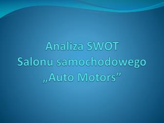 Analiza SWOT  Salonu samochodowego  Auto Motors