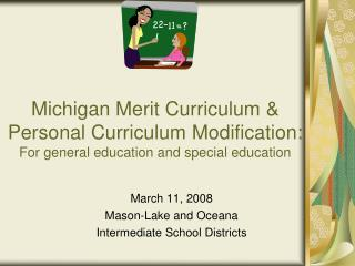 Michigan Merit Curriculum  Personal Curriculum Modification:  For general education and special education
