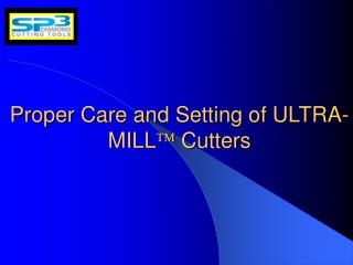 Proper Care and Setting of ULTRA-MILL Cutters