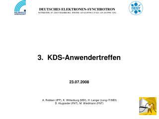 3.  KDS-Anwendertreffen    23.07.2008     A. Robben IPP, K. Wittenburg MDI, H. Langer Long-IT
