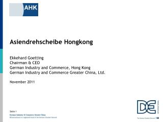 Asiendrehscheibe Hongkong   Ekkehard Goetting Chairman  CEO German Industry and Commerce, Hong Kong German Industry and