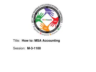 Title:  How to: MSA Accounting  Session:  M-3-1100