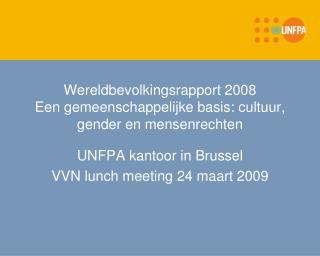 Wereldbevolkingsrapport 2008 Een gemeenschappelijke basis: cultuur, gender en mensenrechten