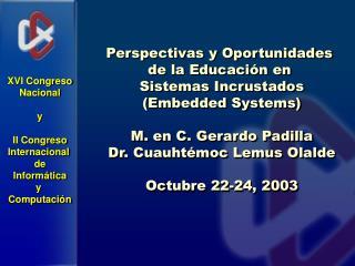 Perspectivas y Oportunidades  de la Educaci n en  Sistemas Incrustados Embedded Systems  M. en C. Gerardo Padilla Dr. Cu