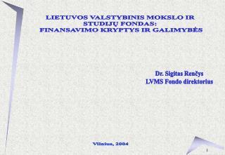 LIETUVOS VALSTYBINIS MOKSLO IR  STUDIJU FONDAS:  FINANSAVIMO KRYPTYS IR GALIMYBES