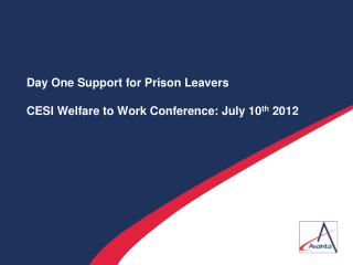 Day One Support for Prison Leavers  CESI Welfare to Work Conference: July 10th 2012