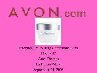 Integrated Marketing Communications MKT 642 Amy Thomas La Donna White September 24, 2003