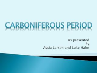 As presented By Aysia Larson and Luke Hahn