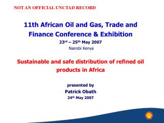 11th African Oil and Gas, Trade and Finance Conference  Exhibition  23rd   25th May 2007  Nairobi Kenya  Sustainable and