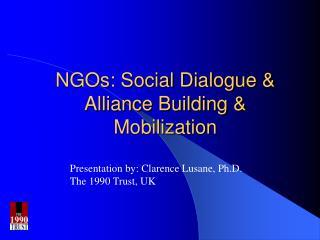 NGOs: Social Dialogue  Alliance Building  Mobilization