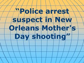 Police arrest suspect in New Orleans Mothers Day shooting