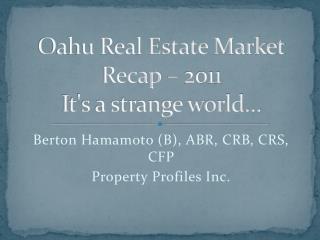 Oahu Real Estate Market Recap   2011 Its a strange world