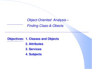 Objectives: 1. Classes and Objects    2. Attributes    3. Services    4. Subjects