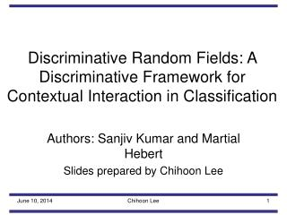 Discriminative Random Fields: A Discriminative Framework for Contextual Interaction in Classification