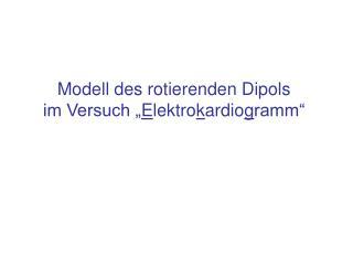 Modell des rotierenden Dipols im Versuch  Elektrokardiogramm
