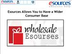 Esources Allows You to Have a Wider Consumer Base