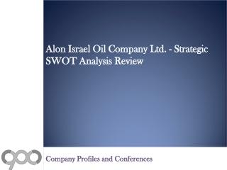 Alon Israel Oil Company Ltd. - Strategic SWOT Analysis Revie