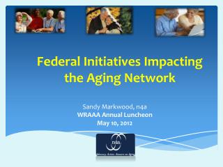 Federal Initiatives Impacting the Aging Network