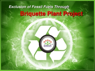Exclusion of Fossil Fuels Through Briquette Plant Project