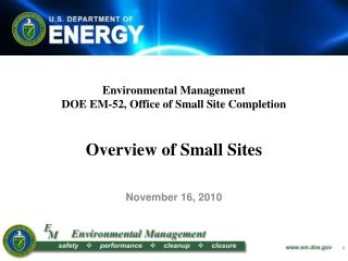 Environmental Management DOE EM-52, Office of Small Site Completion   Overview of Small Sites