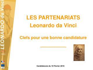 LES PARTENARIATS Leonardo da Vinci   Clefs pour une bonne candidature _________