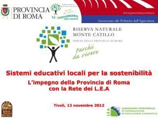 Sistemi educativi locali per la sostenibilit  L impegno della Provincia di Roma con la Rete dei L.E.A  Tivoli, 13 novemb