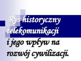 Rys historyczny telekomunikacji  i jego wplyw na rozw j cywilizacji.