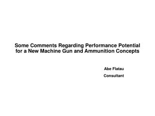 some comments regarding performance potential for a new machine gun and ammunition concepts