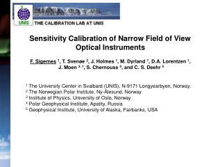 Sensitivity Calibration of Narrow Field of View  Optical Instruments   F. Sigernes 1, T. Sven e 2, J. Holmes 1, M. Dyrla