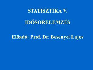 STATISZTIKA V. IDOSORELEMZ S Eload : Prof. Dr. Besenyei Lajos