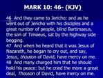 MARK 10: 46- KJV  46  And they came to Jericho: and as he went out of Jericho with his disciples and a great number of p