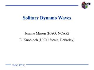 Solitary Dynamo Waves  Joanne Mason HAO, NCAR E. Knobloch U.California, Berkeley