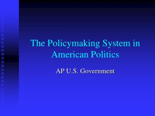 The Policymaking System in American Politics