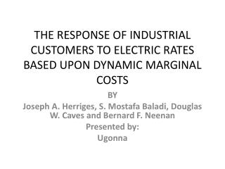 THE RESPONSE OF INDUSTRIAL CUSTOMERS TO ELECTRIC RATES BASED UPON DYNAMIC MARGINAL COSTS